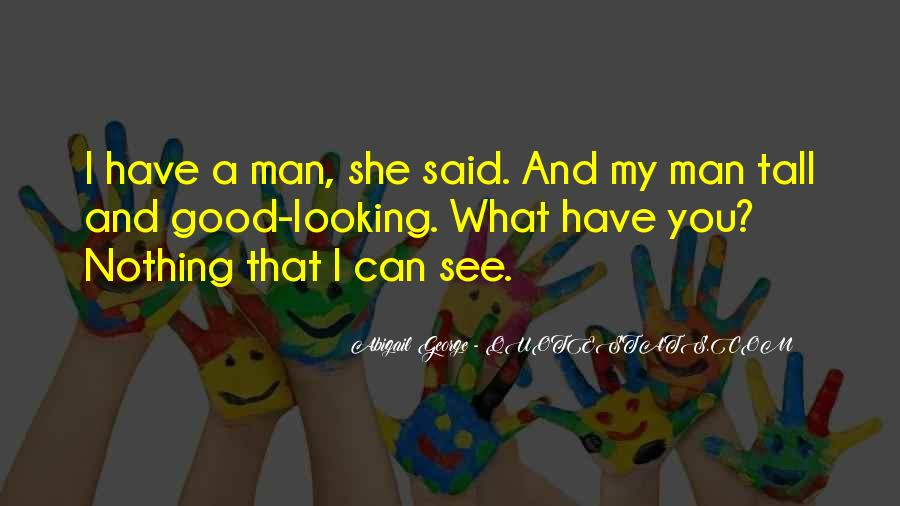 Have A Good Man Quotes #163658