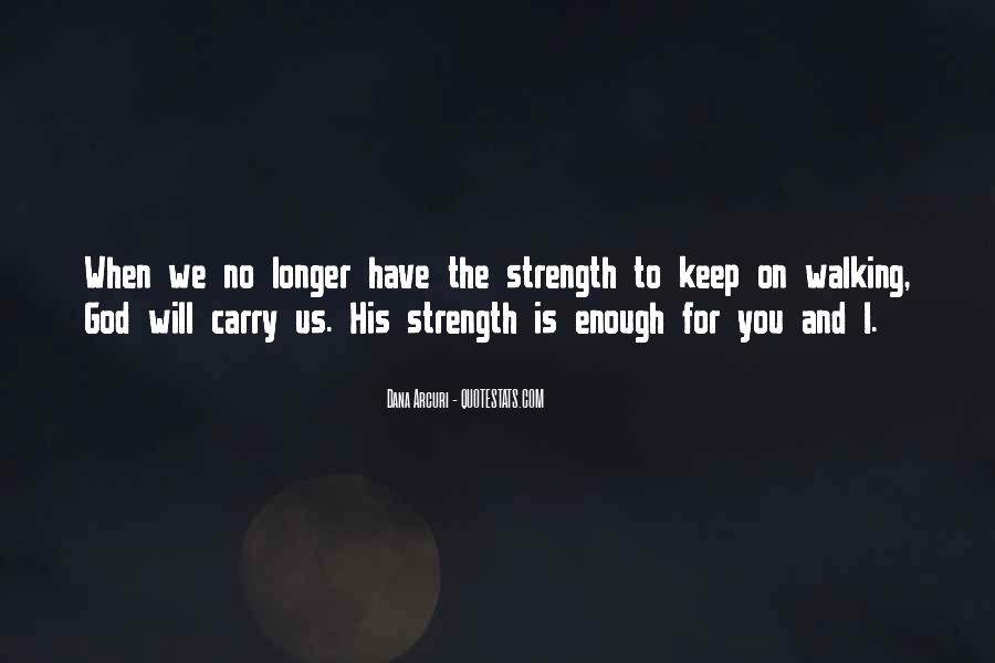 Have The Strength To Carry On Quotes #1414830