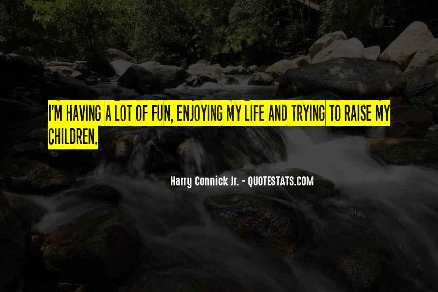 Having Fun Life Quotes #1778705