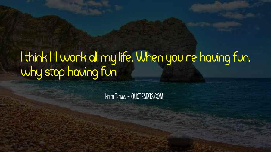 Having Fun Life Quotes #242191