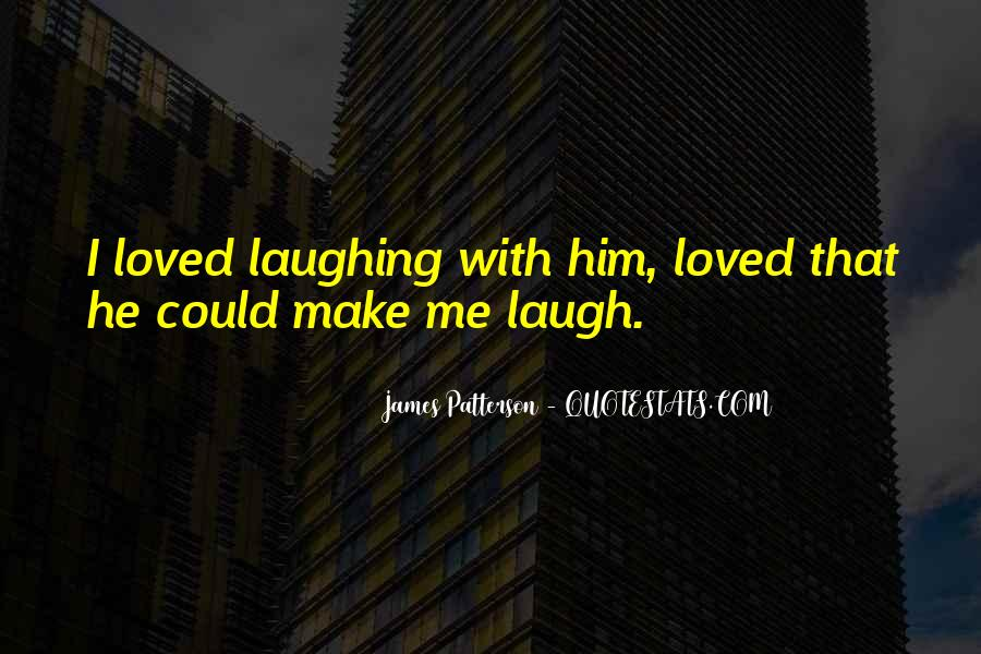 He Make Me Laugh Quotes #1854595