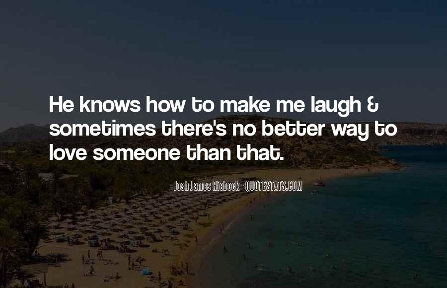He Make Me Laugh Quotes #254942