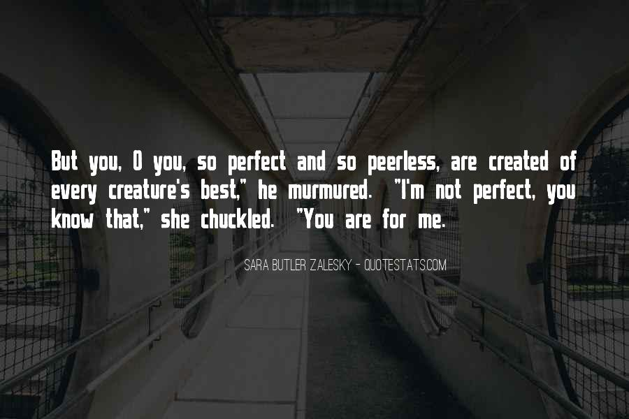 He's Not Perfect But He's Perfect For Me Quotes #1355680