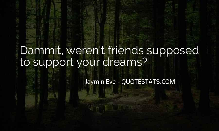Quotes About Friends Who Support You #324393