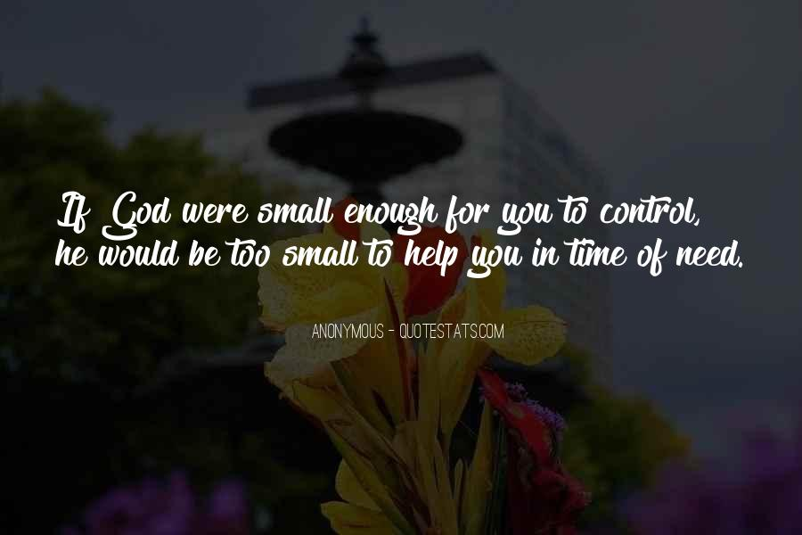 Help In Time Of Need Quotes #1001940