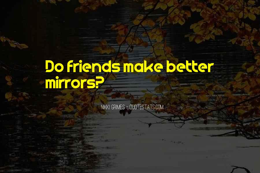 Quotes About Friends And Mirrors #1695679