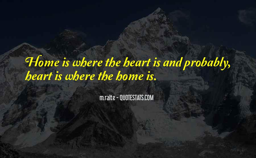 Home Is Where The Heart Quotes #1760000
