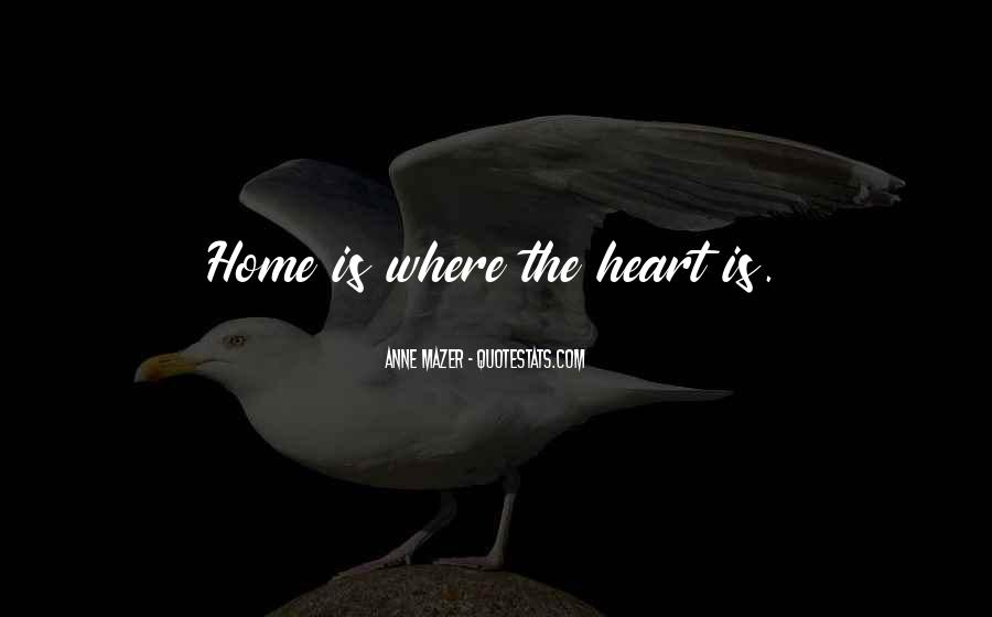 Home Is Where The Heart Quotes #881871