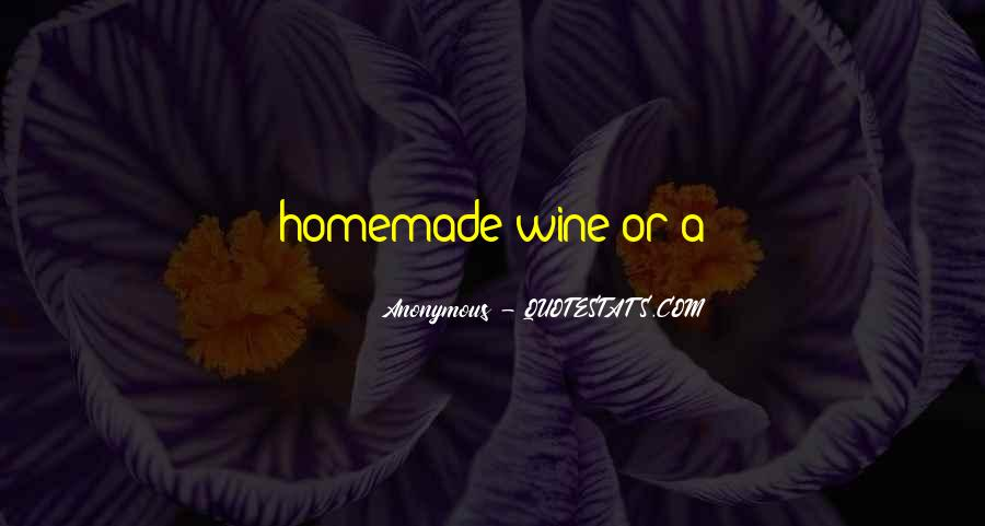 Homemade Wine Quotes #1364401