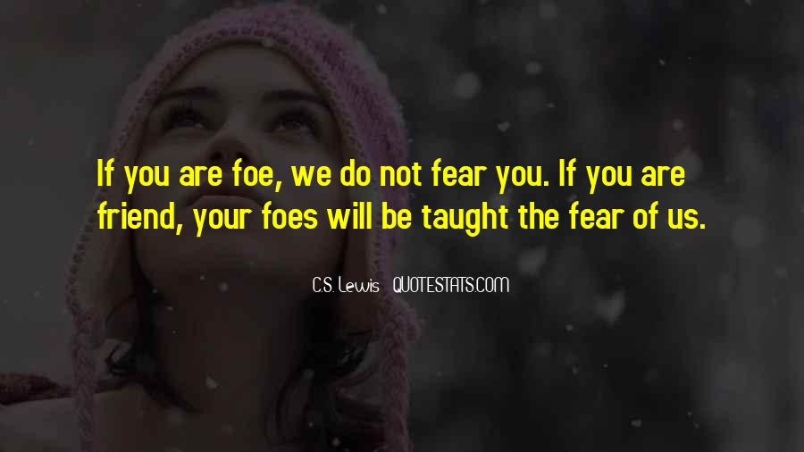 Quotes About Foe #436513