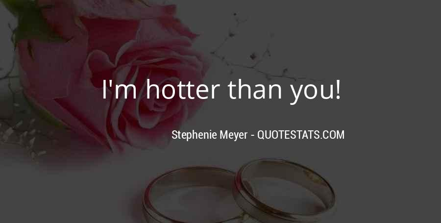Hotter Than You Quotes #801392