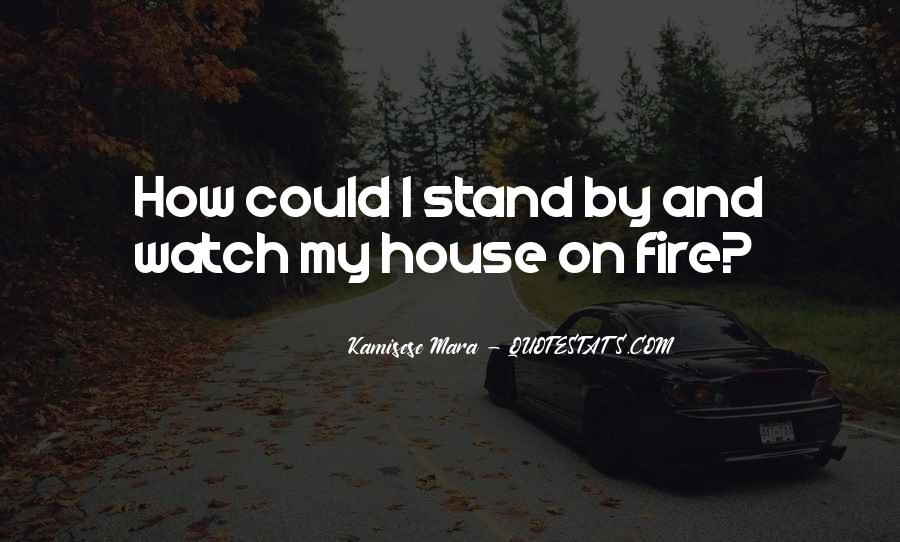House On Fire Quotes #1212958