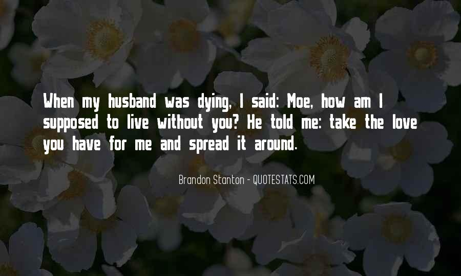 How To Live Without Love Quotes #1270386