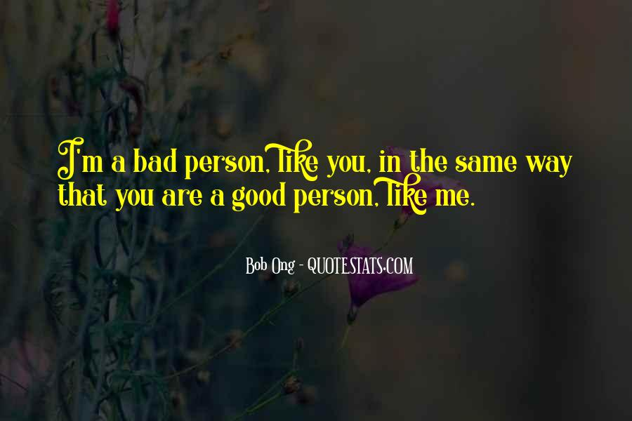 I ' M Bad Person Quotes #1189024