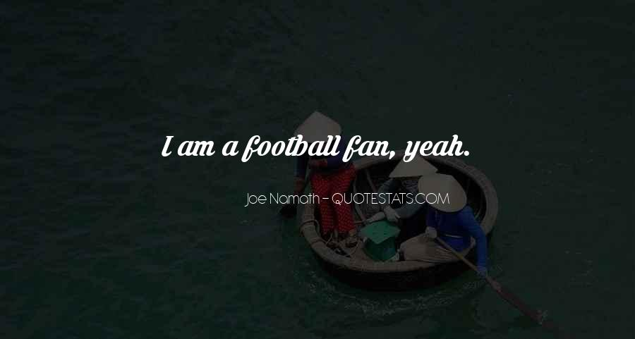I Am A Fan Quotes #393177