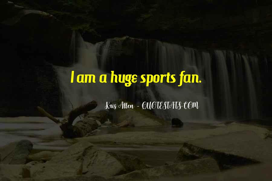 I Am A Fan Quotes #641908