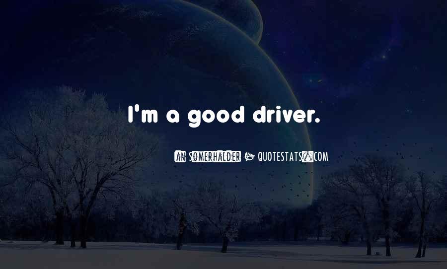 I Am A Good Driver Quotes #547066