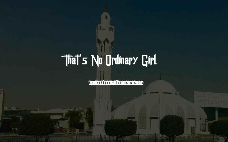 I Am No Ordinary Girl Quotes #832977
