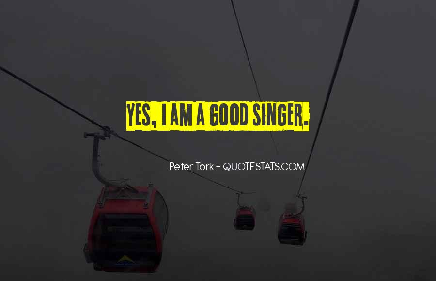 I Am Not A Good Singer Quotes #113281