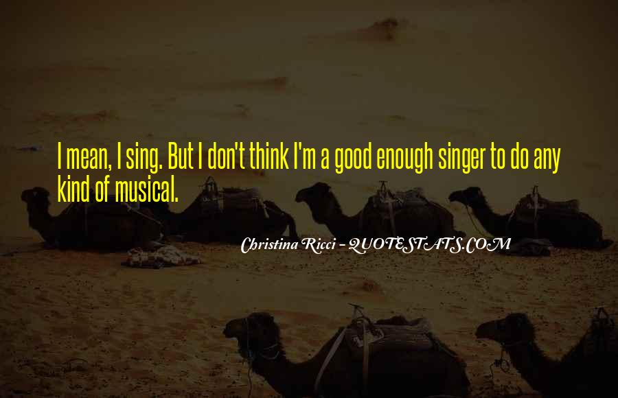 I Am Not A Good Singer Quotes #283587