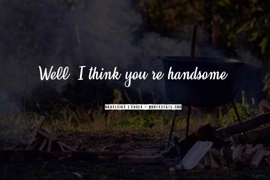 I Am Not Handsome Quotes #74803