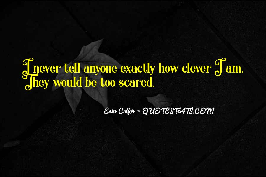 I Am Not Scared Of Anyone Quotes #696459