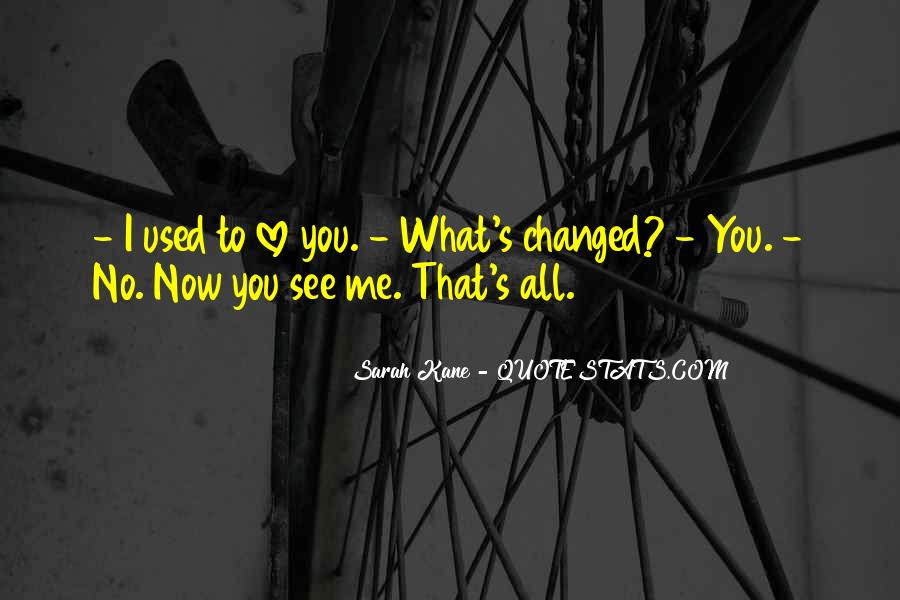 I Am Not Who I Used To Be Quotes #3947