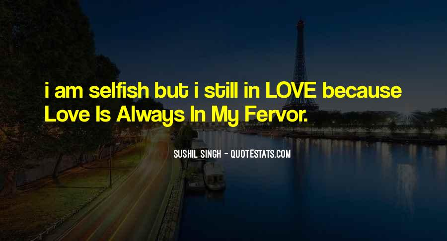 I Am Selfish Love Quotes #198315