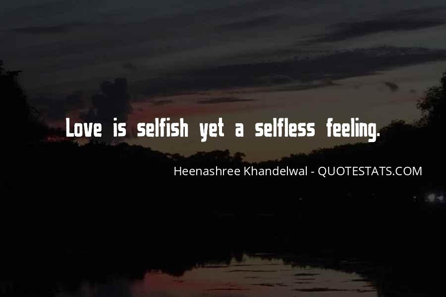 I Am Selfish Love Quotes #8880
