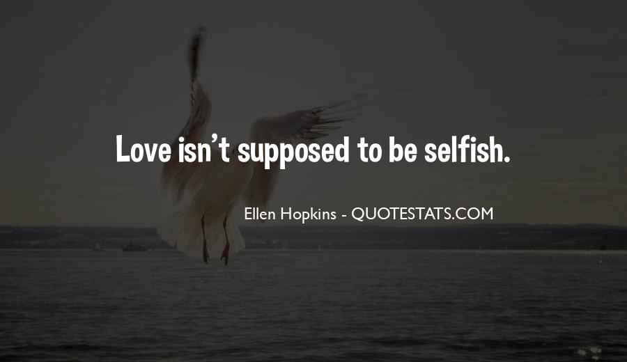 I Am Selfish Love Quotes #9876