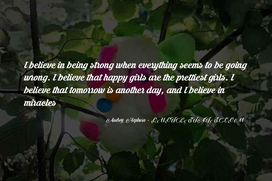 I Believe That Tomorrow Is Another Day Quotes #1840732