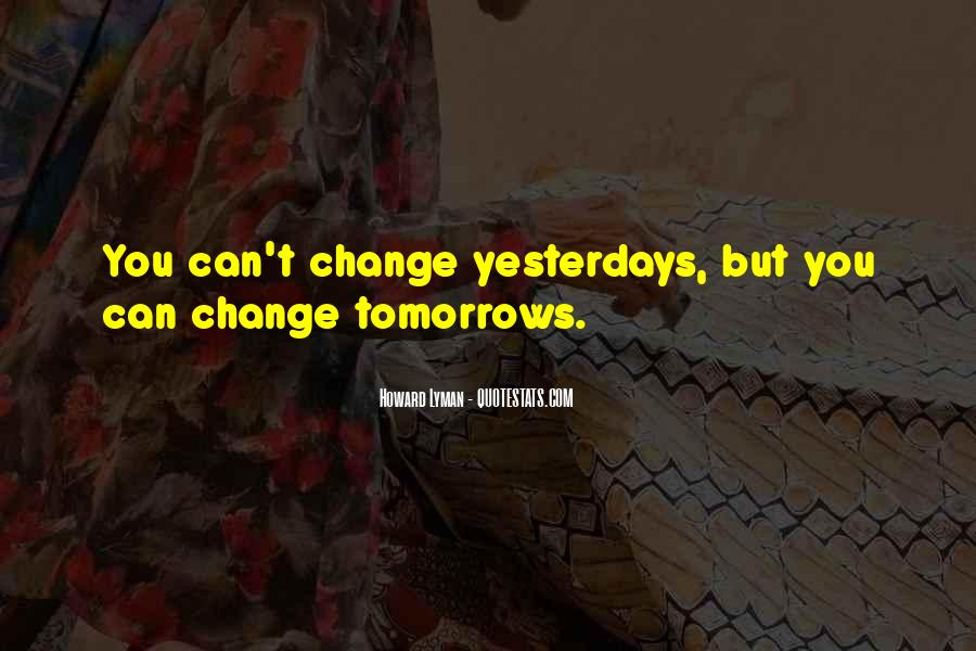 I Can't Change Yesterday Quotes #1253881