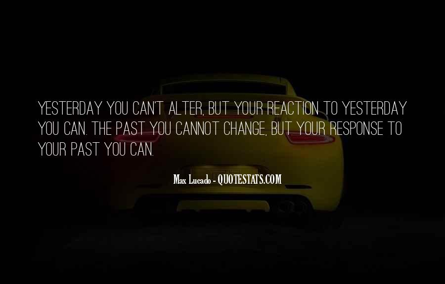 I Can't Change Yesterday Quotes #366446
