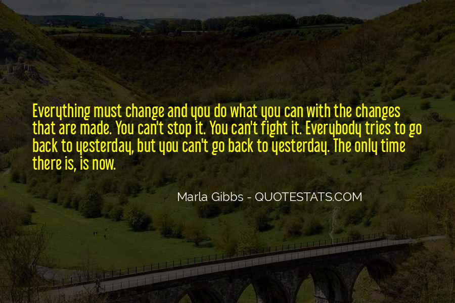 I Can't Change Yesterday Quotes #433707