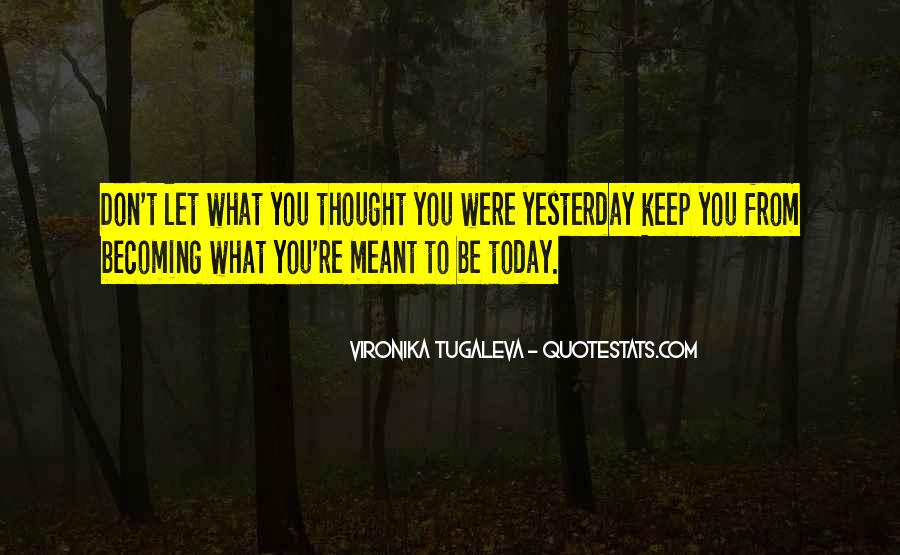 I Can't Change Yesterday Quotes #477135