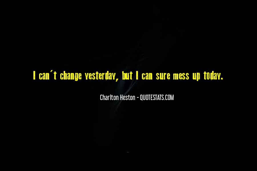 I Can't Change Yesterday Quotes #52399