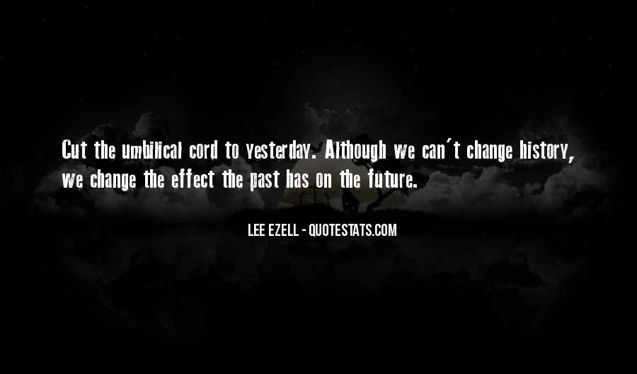 I Can't Change Yesterday Quotes #735800