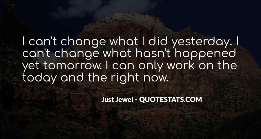 I Can't Change Yesterday Quotes #811768