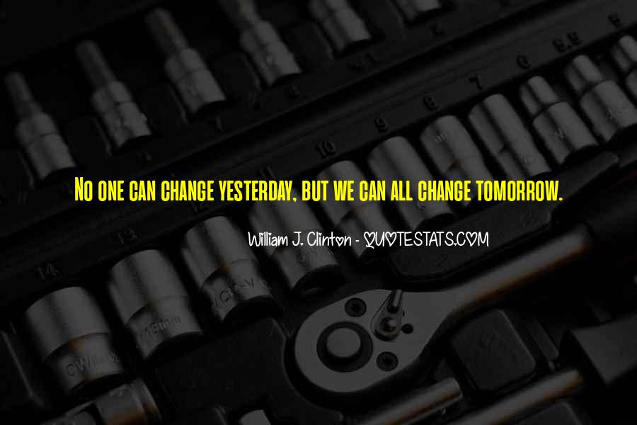 I Can't Change Yesterday Quotes #908669