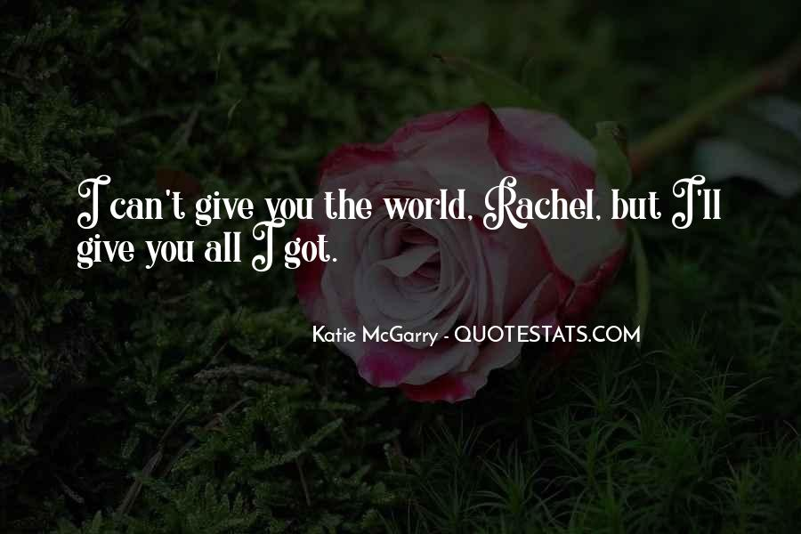 I Can't Give You The World Quotes #310997