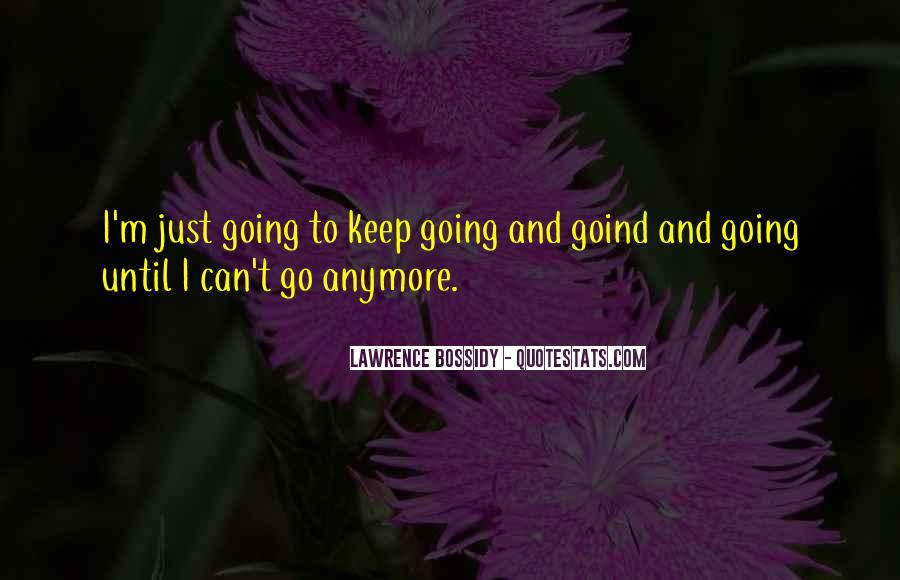 I Can't Keep Going Quotes #1112225