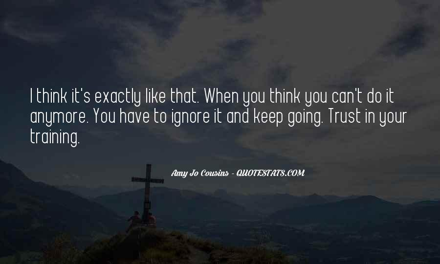 I Can't Keep Going Quotes #1239626