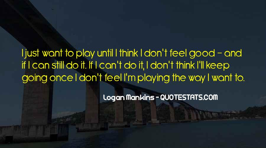 I Can't Keep Going Quotes #1415995