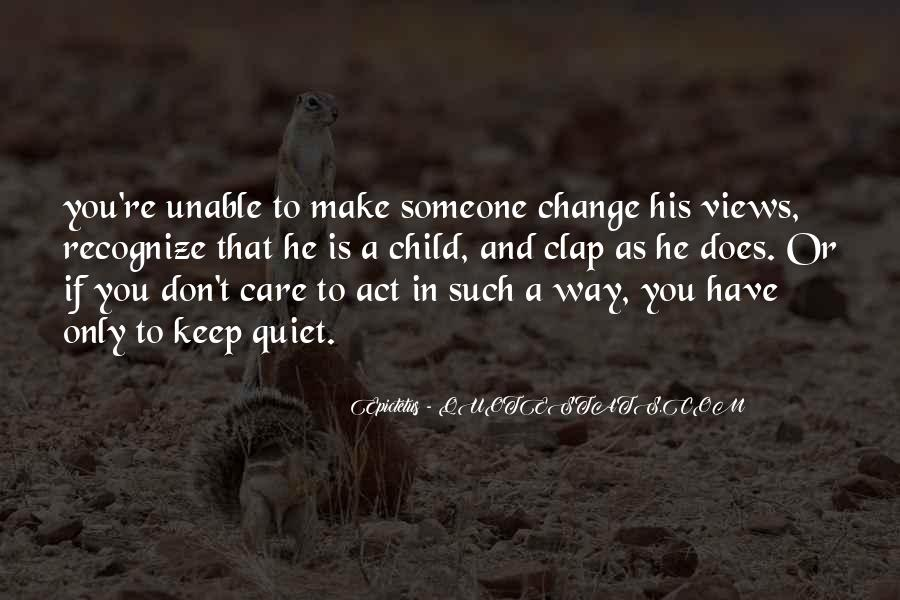 I Can't Make You Change Quotes #61551