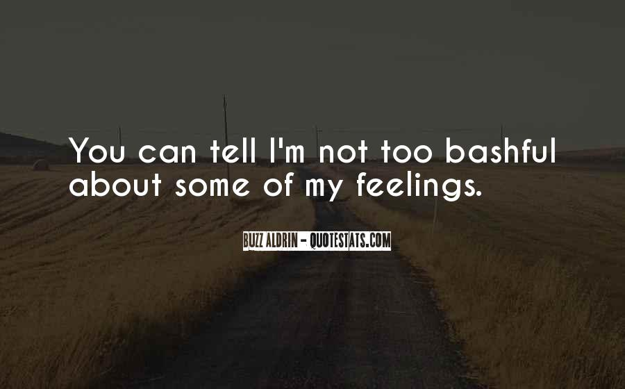 I Can't Tell You My Feelings Quotes #530303