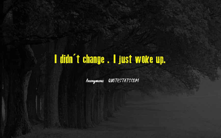 I Didn't Change I Just Woke Up Quotes #72049