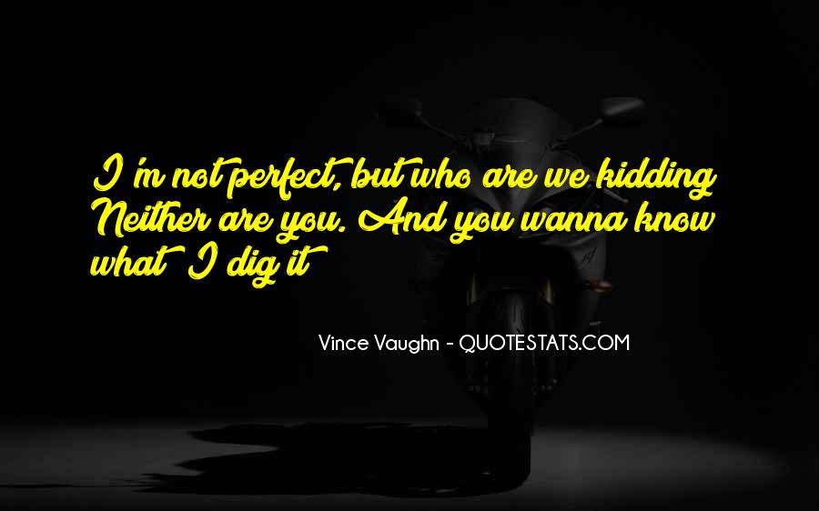 I Dig You Quotes #1129530