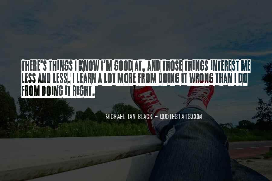 I Do Things Wrong Quotes #400582