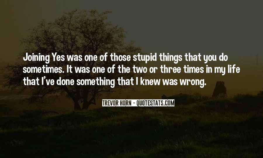 I Do Things Wrong Quotes #416814