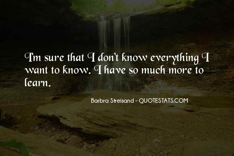 I Don Know Everything Quotes #237485